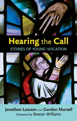 Book Hearing the Call: Stories of Young Vocation by Gordon Mursell