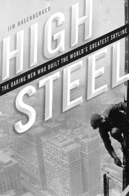 Book High Steel: The Daring Men Who Built the World's Greatest Skyline, 1881 to the Present by Jim Rasenberger