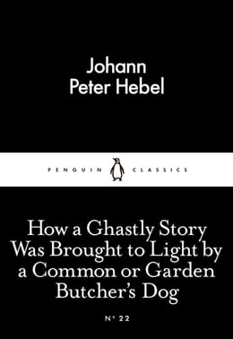 Book How a Ghastly Story Was Brought to Light by a Common or Garden Butcher's Dog by Johann Peter Hebel