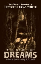 The Stuff of Dreams: The Weird Stories of Edward Lucas White by Edward Lucas White