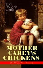 MOTHER CAREY'S CHICKENS (Children's Book Classic): Heartwarming Family Novel by Kate Douglas Wiggin