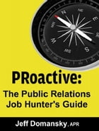 PRoactive: The Public Relations Job Hunter's Guide by Jeff Domansky