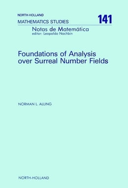 Book Foundations of Analysis over Surreal Number Fields by Alling, N.L.