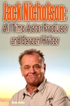 Jack Nicholson: All Time Actor producer and Screen Writer by Brian Abbey