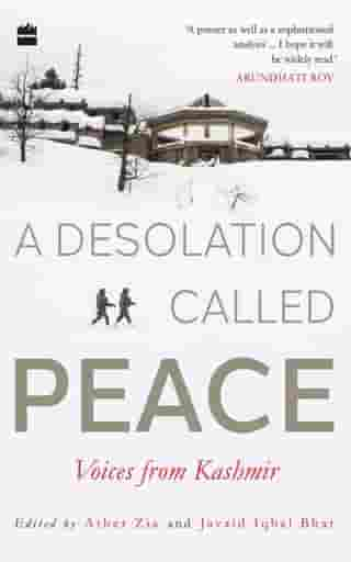A Desolation Called Peace: Voices from Kashmir by Ather Zia