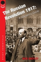 The Russian Revolution 1917: A Student's Guide by Nick Shepley
