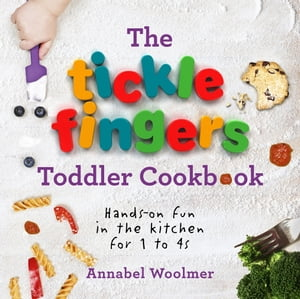 The Tickle Fingers Toddler Cookbook Hands-on Fun in the Kitchen for 1 to 4s