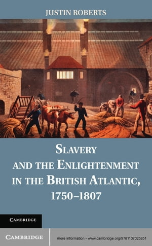 Slavery and the Enlightenment in the British Atlantic,  1750?1807