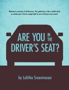 Are you in the driver's seat? by Lalitha Sreenivasan