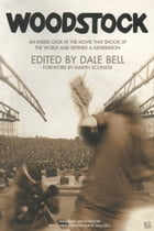 Woodstock: An Inside Look At The Movie That Shook Up The World And Defined A Generation by Dale Bell