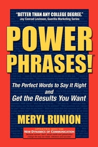 Power Phrases: The Perfect Words to Say it Right and Get the Results You Want: The Perfect Words to…