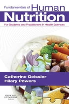 Fundamentals of Human Nutrition E-Book: for Students and Practitioners in the Health Sciences by Catherine Geissler, BDS, MS, PhD, RNutr