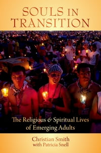Souls in Transition:The Religious and Spiritual Lives of Emerging Adults: The Religious and…