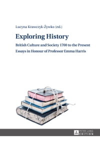 Exploring History: British Culture and Society 1700 to the Present. Essays in Honour of Professor…