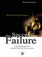 The Success Of Failure: Don't hang up just hang in… by Bhushan Kachru