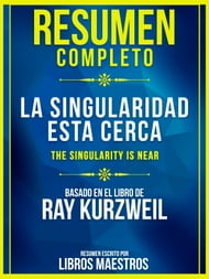 Resumen Completo: La Singularidad Esta Cerca (The Singularity Is Near)