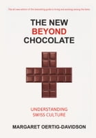 The New Beyond Chocolate: Understanding Swiss Culture by Margaret Oertig-Davidson
