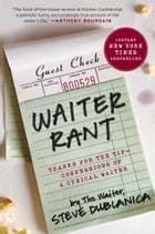 Waiter Rant: Thanks for the Tip--Confessions of a Cynical Waiter by Steve Dublanica