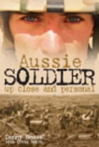 Aussie Soldier Up Close and Personal  by Denny Neave, Craig Smith