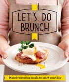 Let's Do Brunch: Morning meals to start your day by Good Housekeeping Institute