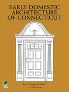 Early Domestic Architecture of Connecticut by J. Frederick Kelly