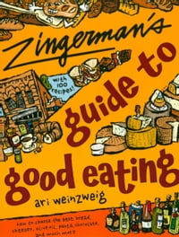 Zingerman's Guide to Good Eating: How to Choose the Best Bread, Cheeses, Olive Oil, Pasta…