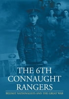 The 6th Connaught Rangers : Belfast Nationalists and the great War by Harry Donaghy