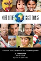 What in the World is God Doing?: Essentials of Global Missions: An Introductory Guide by Don Fanning