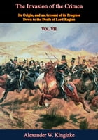 The Invasion of the Crimea: Vol. VII [Sixth Edition]: Its Origin, and an Account of its Progress Down to the Death of Lord Raglan by Alexander W. Kinglake
