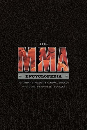 The Mma Encyclopedia by Jonathan Snowden and Kendall Shields
