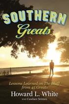 SOUTHERN GREATS: LESSONS OF LOVE AND LIFE LEARNED ON THE BLUFF by Howard L. White