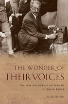 The Wonder of Their Voices: The 1946 Holocaust Interviews of David Boder by Alan Rosen