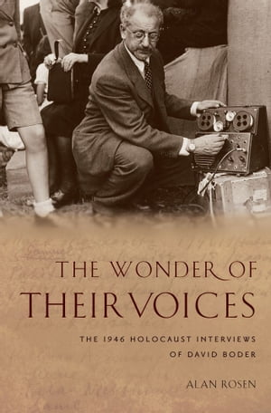 The Wonder of Their Voices The 1946 Holocaust Interviews of David Boder