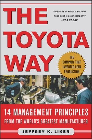 The Toyota Way : 14 Management Principles from the World's Greatest Manufacturer: 14 Management Principles from the World's Greatest Manufacturer 14 M