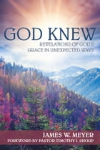 God Knew: Revelations of God's Grace in Unexpected Ways