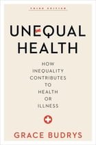 Unequal Health: How Inequality Contributes to Health or Illness by Grace Budrys, PhD, Professor Emerita, Sociology and MPH Program, DePaul University
