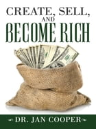 Create, Sell, and Become Rich by Dr. Jan Cooper