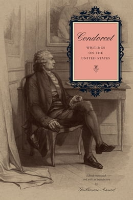 Book Condorcet: Writings on the United States by Guillaume Ansart