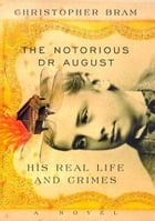 The Notorious Dr. August: His Real Life And Crimes by Christopher Bram