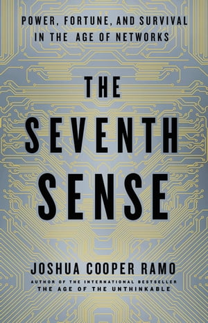 The Seventh Sense Power,  Fortune,  and Survival in the Age of Networks