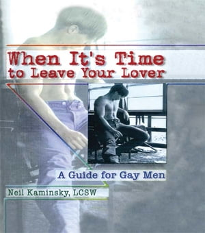 When It's Time to Leave Your Lover A Guide for Gay Men