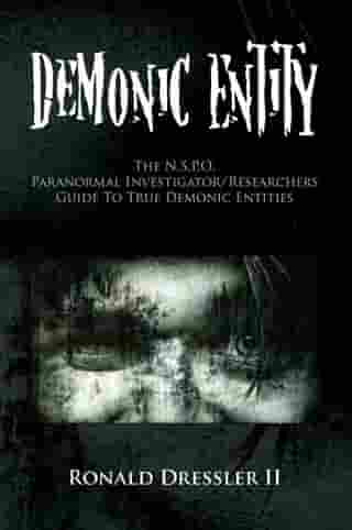 Demonic Entity: The N.S.P.O. Paranormal Investigator/Researchers Guide to True Demonic Entities