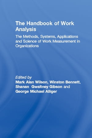 The Handbook of Work Analysis Methods,  Systems,  Applications and Science of Work Measurement in Organizations