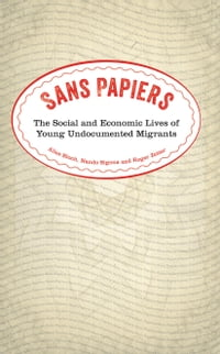 Sans Papiers: The Social and Economic Lives of Young Undocumented Migrants