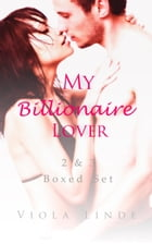 My Billionaire Lover 2 & 3 Boxed Set by Viola Linde
