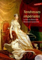 Tendresses impériales by Napoléon Bonaparte