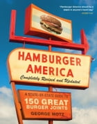 Hamburger America: Completely Revised and Updated Edition: A State-by-State Guide to 150 Great…