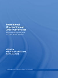 International Cooperation and Arctic Governance: Regime Effectiveness and Northern Region Building