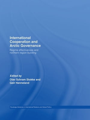 International Cooperation and Arctic Governance Regime Effectiveness and Northern Region Building