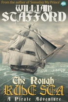 The Rough Rude Sea: A pirate adventure by William Stafford